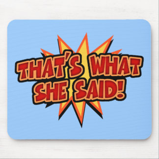 That's What She Said Bang Mouse Pad