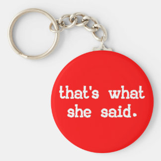 THAT'S WHAT SHE SAID BASIC ROUND BUTTON KEYCHAIN