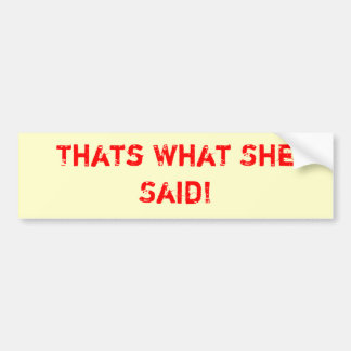 Thats What She Said! Bumper Sticker
