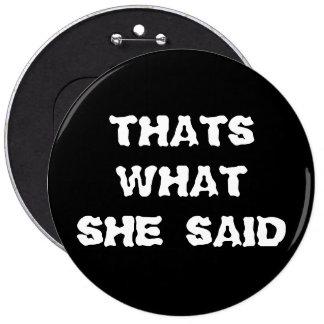 THATS WHAT SHE SAID PIN