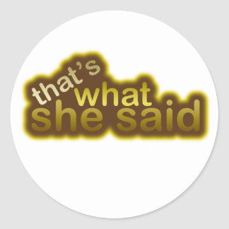 That's what she said classic round sticker