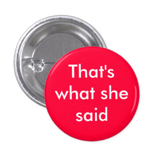 That's what she said - Customized Pins