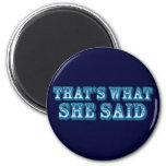 That's What She Said Fridge Magnet