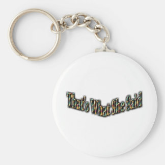 That's What She Said Keychains
