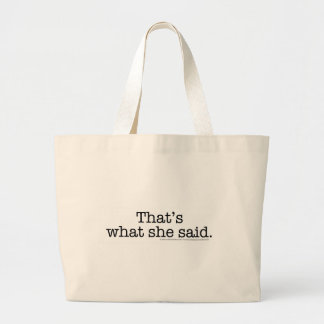 That's what she said large tote bag