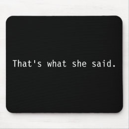 That's what she said. mouse pad