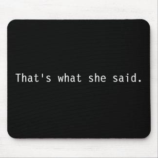 That's what she said. mouse pads