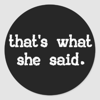 That's what she said - Office Saying Classic Round Sticker