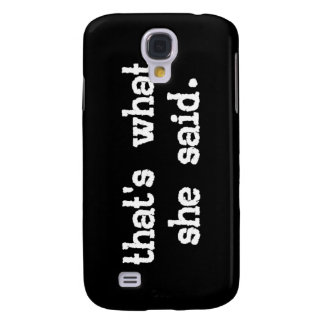 That's what she said - Office Saying Galaxy S4 Cover
