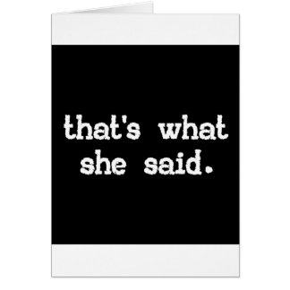 That's what she said - Office Saying Greeting Card