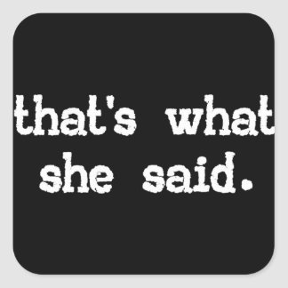 That's what she said - Office Saying Square Sticker