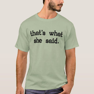 That's what she said - Office Saying T-Shirt