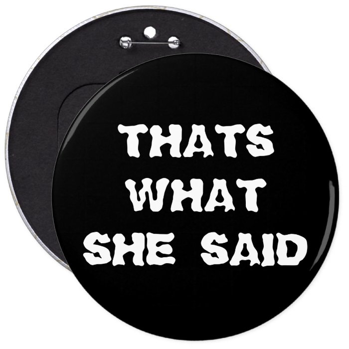 THATS WHAT SHE SAID PINBACK BUTTON