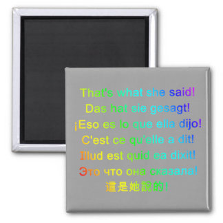 That's what she said! (Polyglot) Refrigerator Magnet