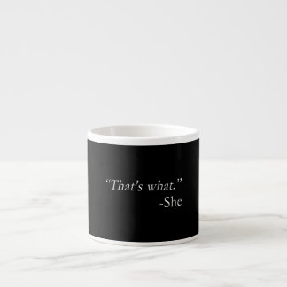 That's What She Said Quote Espresso Cup