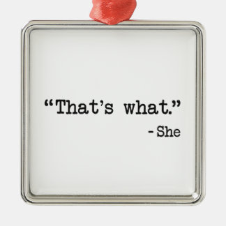 That's What She Said Quote Square Metal Christmas Ornament