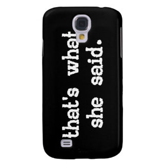 THAT'S WHAT SHE SAID SAMSUNG GALAXY S4 COVER