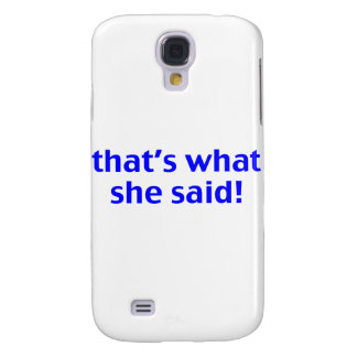 That's What She Said Samsung S4 Case