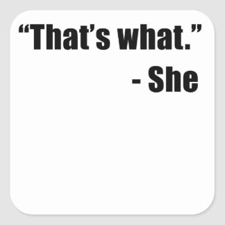 That's What She Said Square Sticker