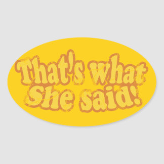 That's What She Said Stickers