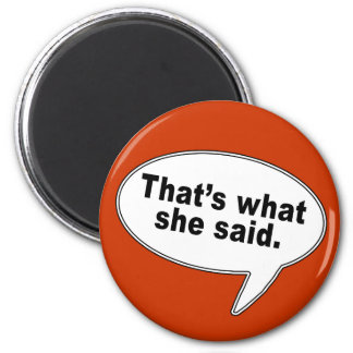 That's What She Said Talk Bubble T shirts 2 Inch Round Magnet