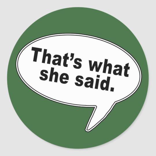 That's What She Said Talk Bubble T shirts Classic Round Sticker