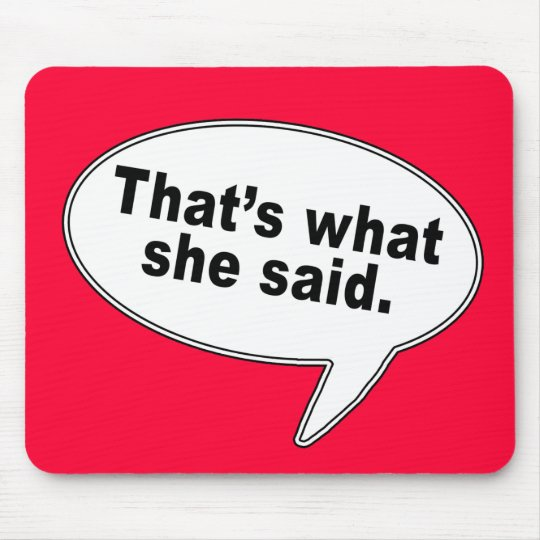 That's What She Said Talk Bubble T shirts Mouse Pad