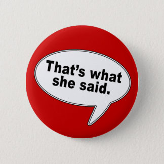 That's What She Said Talk Bubble T shirts Pinback Button