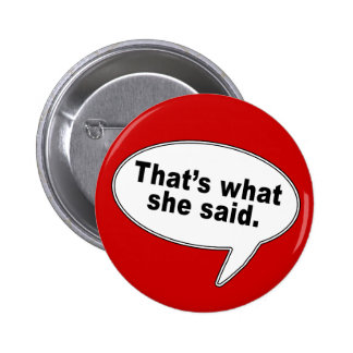 That's What She Said Talk Bubble T shirts Pinback Button