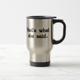 THAT'S WHAT SHE SAID TRAVEL MUG