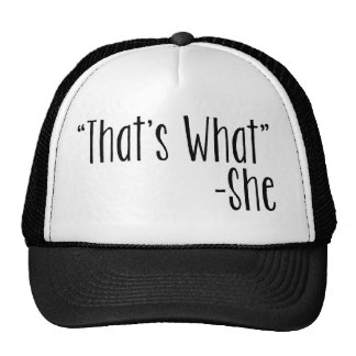 """That's What"" -She Trucker Hat"