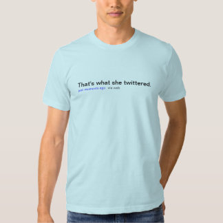 That's what she twittered t-shirt