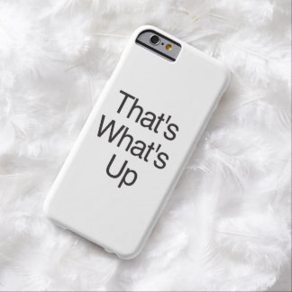 That's What's Up Barely There iPhone 6 Case