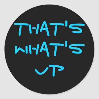 That's What's Up Classic Round Sticker