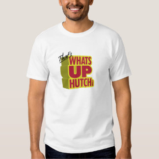 That's What's Up Hutch Shirt