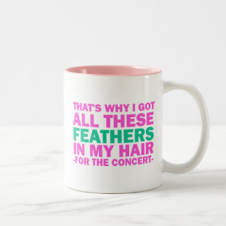 That's Why I Got All These Feathers In My Hair Two-Tone Coffee Mug