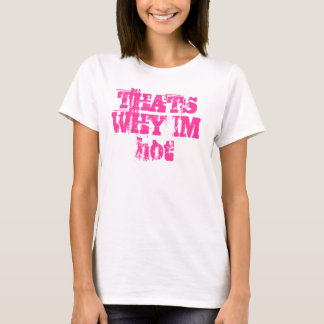 THATS WHY IM hot T-Shirt