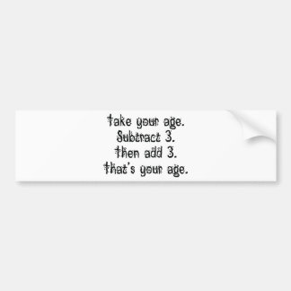 That's Your Age Bumper Sticker
