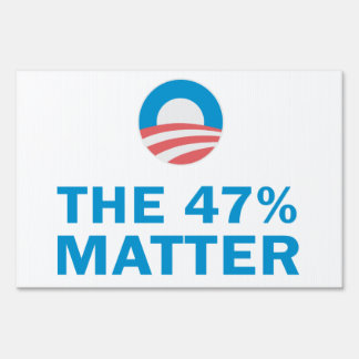 The 47 Percent Matter Yard Sign