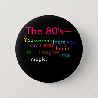 The 80's pinback button