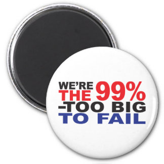 The 99% - Too Big to Fail 2 Inch Round Magnet