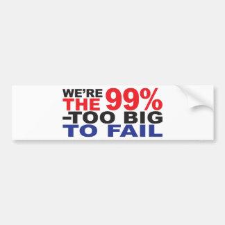 The 99% - Too Big to Fail Car Bumper Sticker