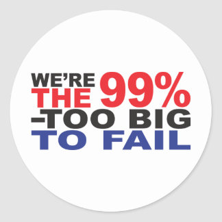 The 99% - Too Big to Fail Classic Round Sticker
