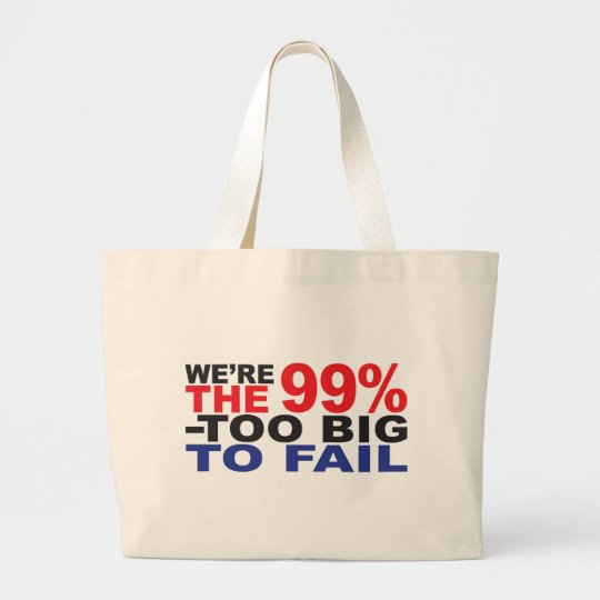 The 99% - Too Big to Fail Large Tote Bag