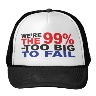 The 99% - Too Big to Fail Trucker Hat