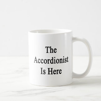 The Accordionist Is Here Coffee Mug