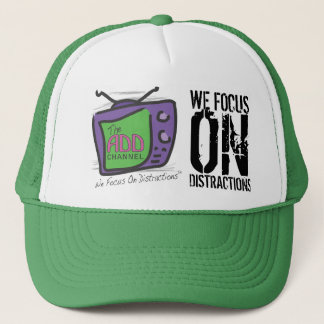 The ADD Channel - We Focus On Distractions Trucker Hat