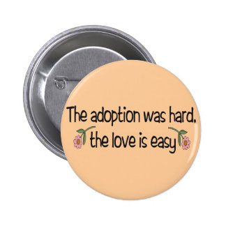 The Adoption Was Hard, The Love Was Easy Pinback Button