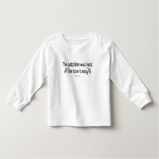 The Adoption Was Hard, The Love Was Easy Shirt