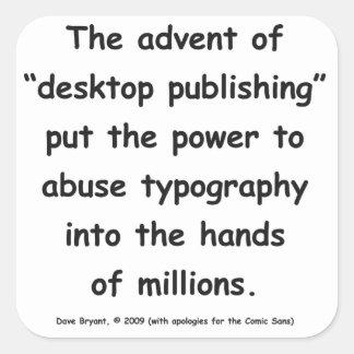 "The advent of ""desktop publishing"" . . . square sticker"